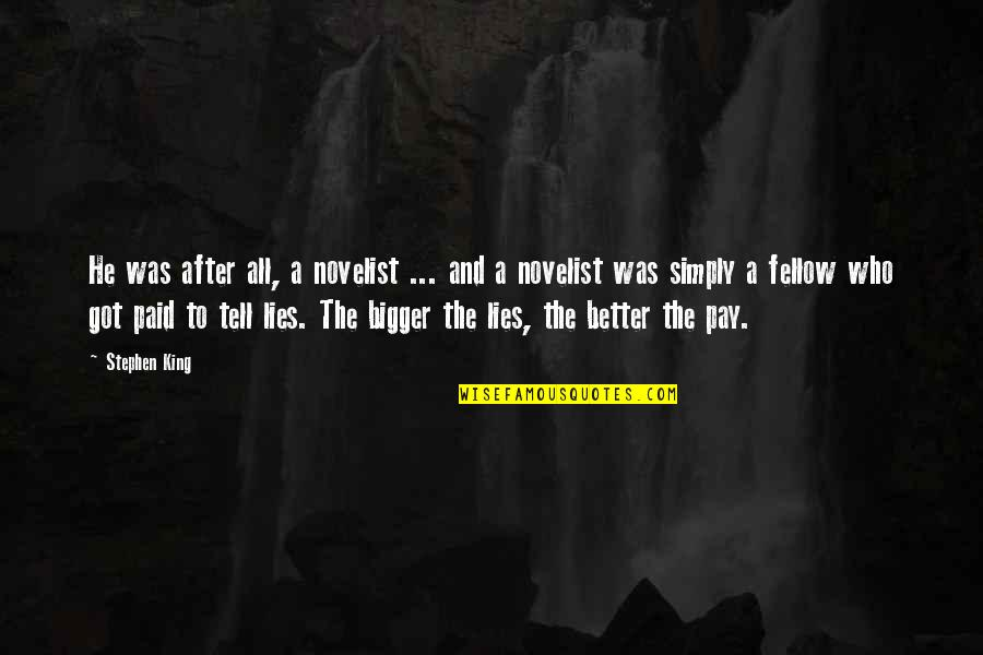 Stephen King's Writing Quotes By Stephen King: He was after all, a novelist ... and