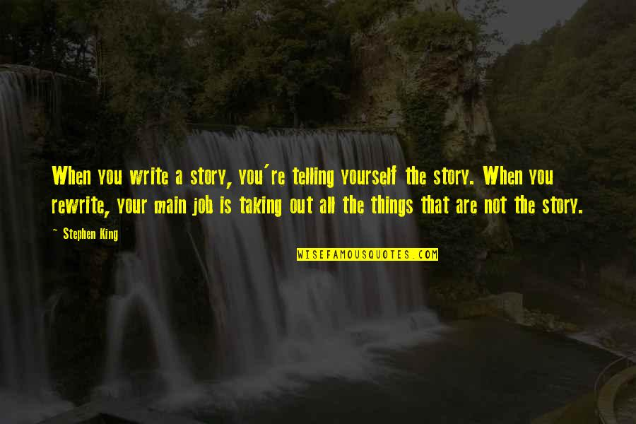 Stephen King's Writing Quotes By Stephen King: When you write a story, you're telling yourself
