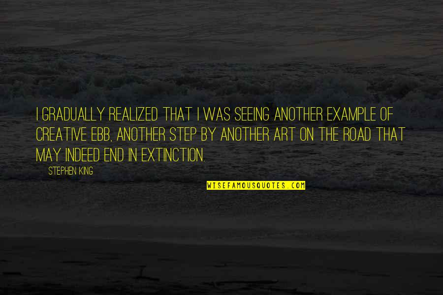 Stephen King's Writing Quotes By Stephen King: I gradually realized that I was seeing another