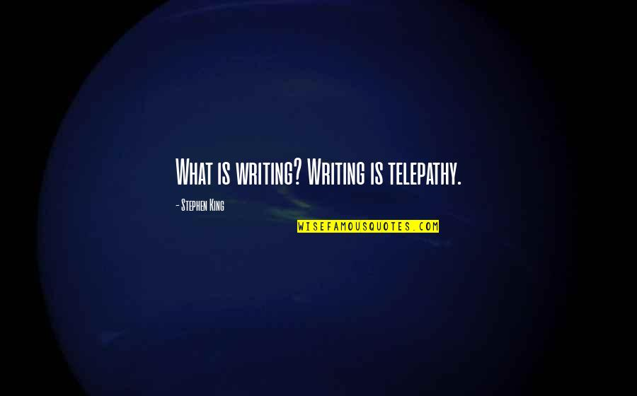 Stephen King's Writing Quotes By Stephen King: What is writing? Writing is telepathy.
