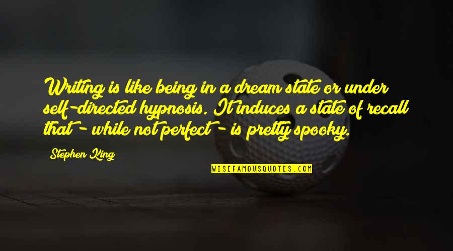 Stephen King's Writing Quotes By Stephen King: Writing is like being in a dream state