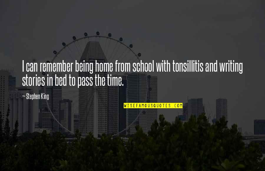 Stephen King's Writing Quotes By Stephen King: I can remember being home from school with