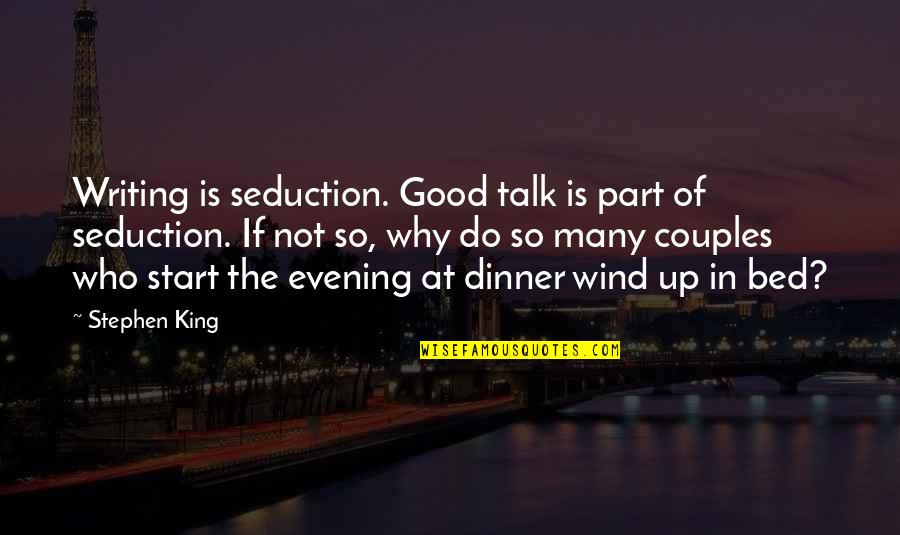 Stephen King's Writing Quotes By Stephen King: Writing is seduction. Good talk is part of