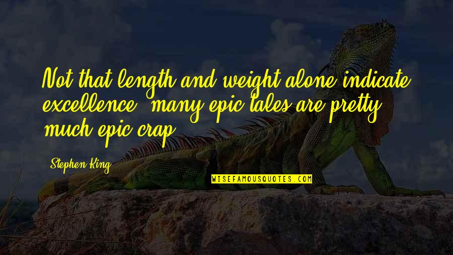 Stephen King's Writing Quotes By Stephen King: Not that length and weight alone indicate excellence;