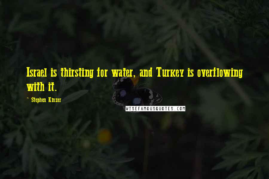 Stephen Kinzer quotes: Israel is thirsting for water, and Turkey is overflowing with it.