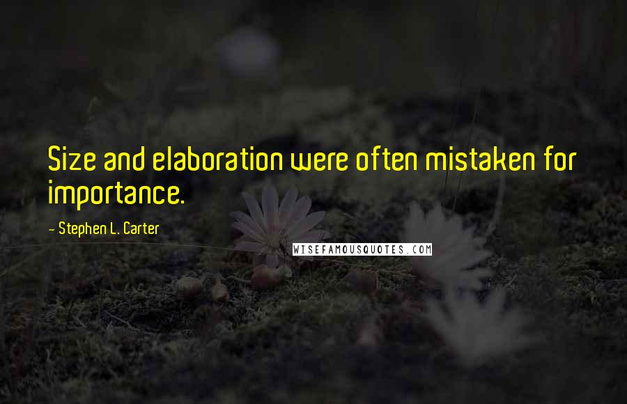 Stephen L. Carter quotes: Size and elaboration were often mistaken for importance.