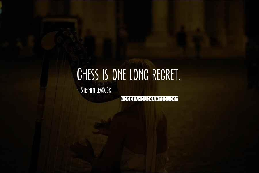 Stephen Leacock quotes: Chess is one long regret.