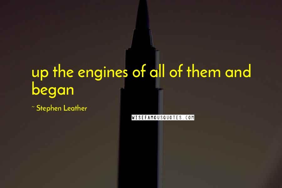 Stephen Leather quotes: up the engines of all of them and began