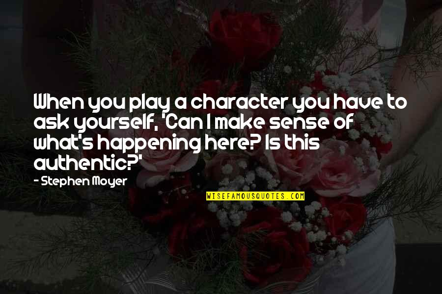 Stephen Moyer Quotes By Stephen Moyer: When you play a character you have to