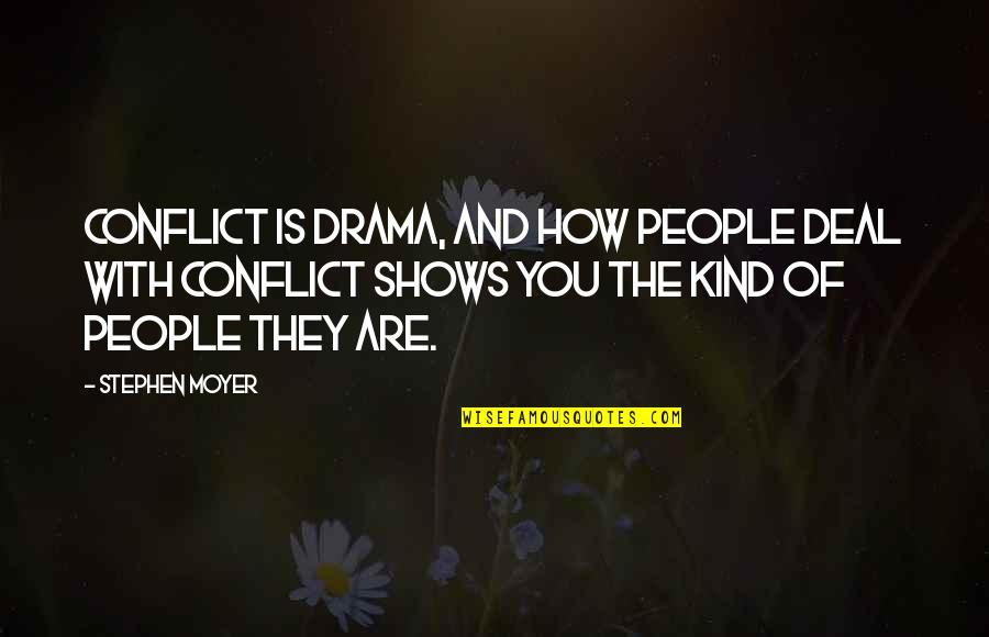 Stephen Moyer Quotes By Stephen Moyer: Conflict is drama, and how people deal with