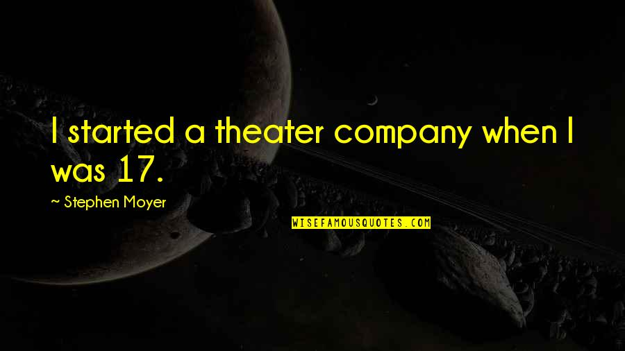 Stephen Moyer Quotes By Stephen Moyer: I started a theater company when I was