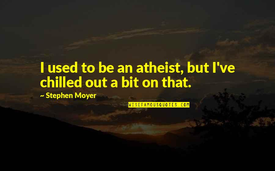 Stephen Moyer Quotes By Stephen Moyer: I used to be an atheist, but I've