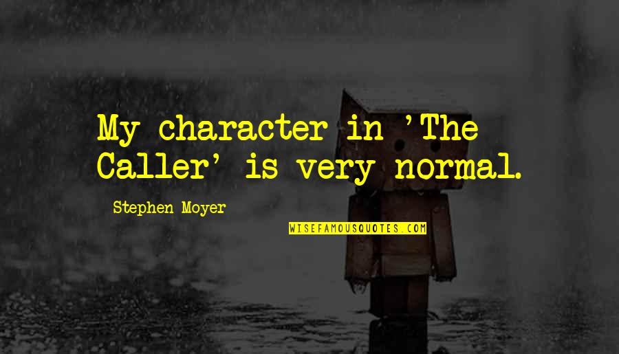 Stephen Moyer Quotes By Stephen Moyer: My character in 'The Caller' is very normal.