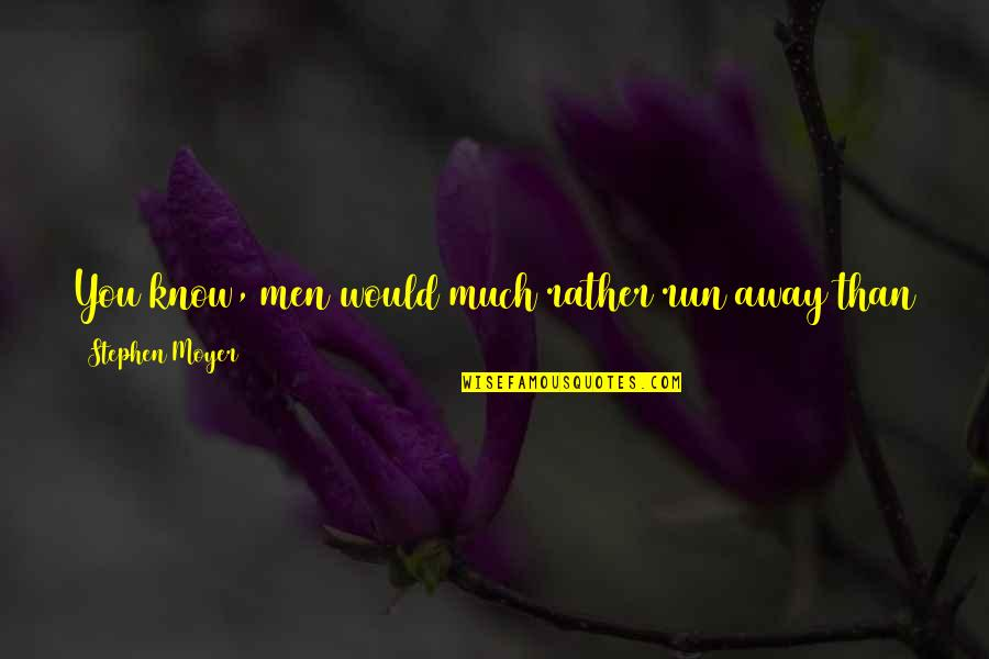 Stephen Moyer Quotes By Stephen Moyer: You know, men would much rather run away