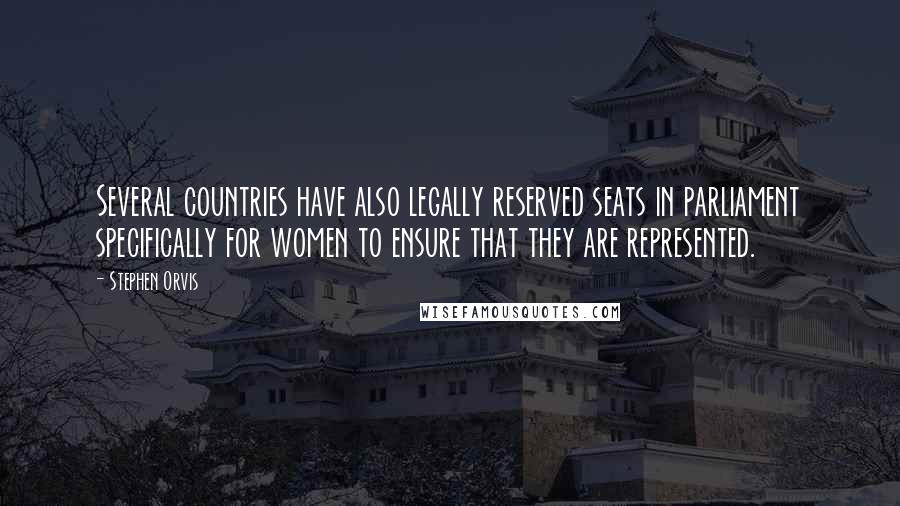 Stephen Orvis quotes: Several countries have also legally reserved seats in parliament specifically for women to ensure that they are represented.