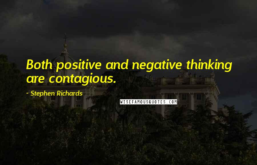 Stephen Richards quotes: Both positive and negative thinking are contagious.
