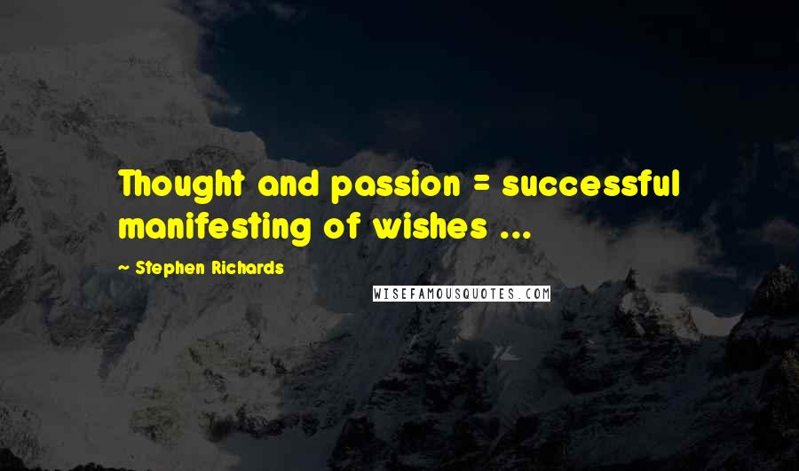 Stephen Richards quotes: Thought and passion = successful manifesting of wishes ...