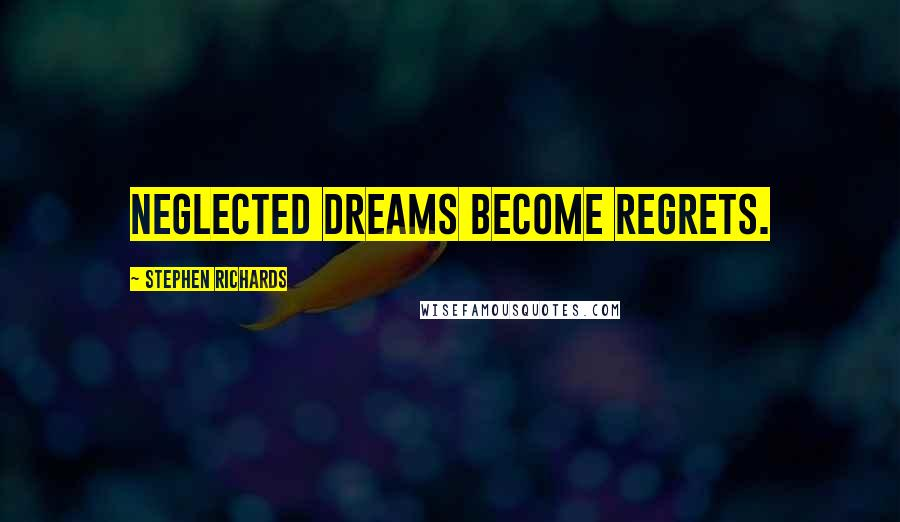 Stephen Richards quotes: Neglected dreams become regrets.