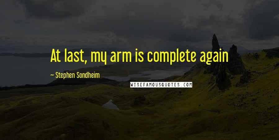 Stephen Sondheim quotes: At last, my arm is complete again