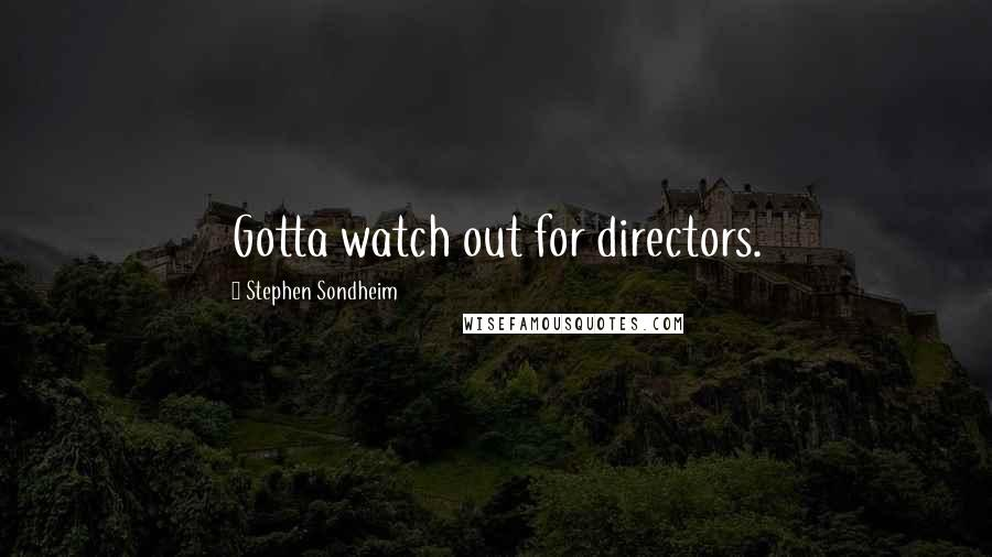 Stephen Sondheim quotes: Gotta watch out for directors.