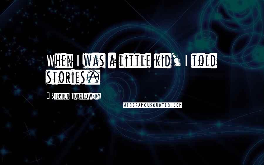 Stephen Tobolowsky quotes: When I was a little kid, I told stories.