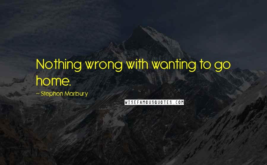 Stephon Marbury quotes: Nothing wrong with wanting to go home.