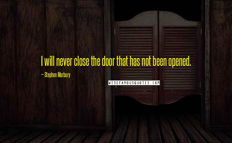 Stephon Marbury quotes: I will never close the door that has not been opened.