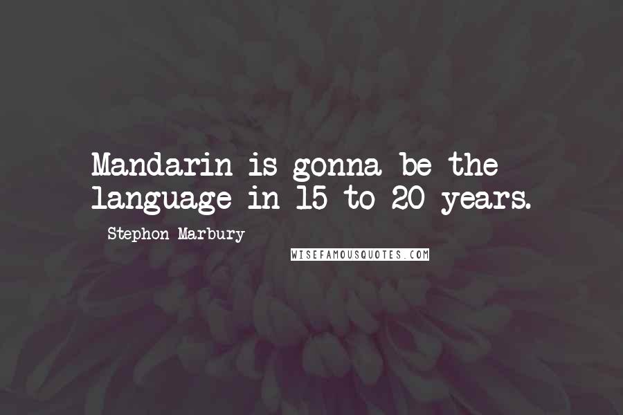 Stephon Marbury quotes: Mandarin is gonna be the language in 15 to 20 years.