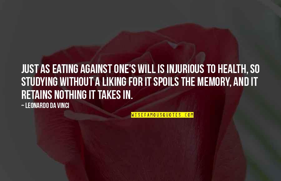 Stepladders Quotes By Leonardo Da Vinci: Just as eating against one's will is injurious