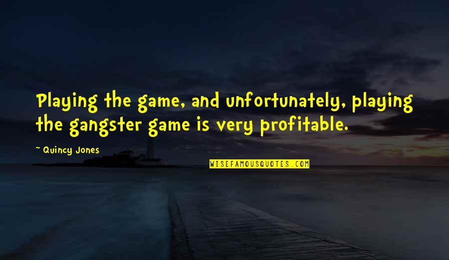 Stepladders Quotes By Quincy Jones: Playing the game, and unfortunately, playing the gangster