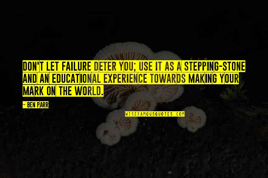 Stepping Out Into The World Quotes By Ben Parr: Don't let failure deter you; use it as