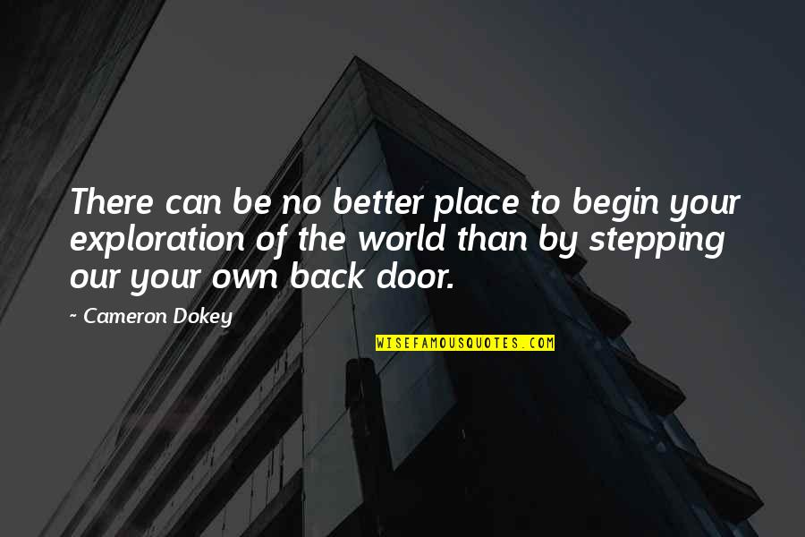 Stepping Out Into The World Quotes By Cameron Dokey: There can be no better place to begin
