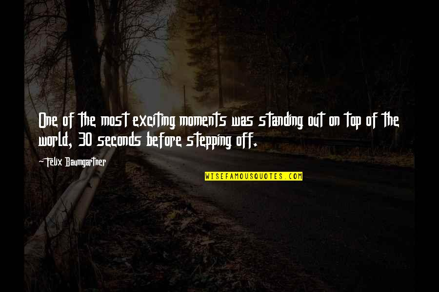 Stepping Out Into The World Quotes By Felix Baumgartner: One of the most exciting moments was standing