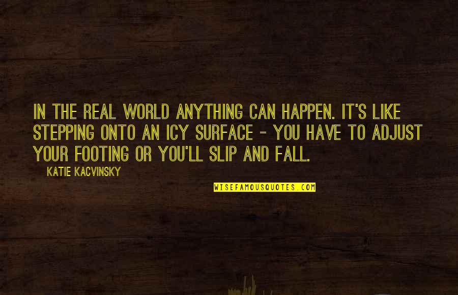 Stepping Out Into The World Quotes By Katie Kacvinsky: In the real world anything can happen. It's