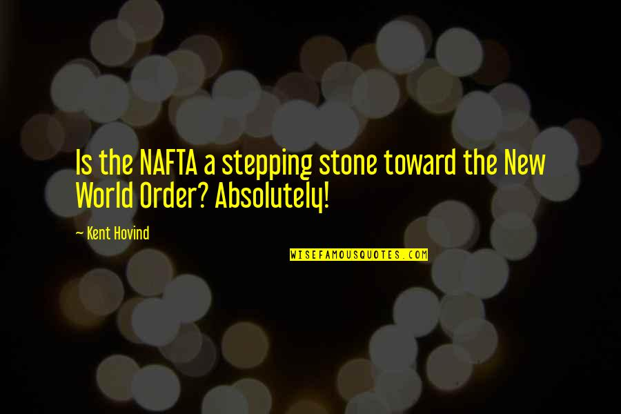 Stepping Out Into The World Quotes By Kent Hovind: Is the NAFTA a stepping stone toward the