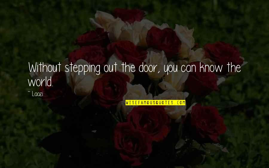 Stepping Out Into The World Quotes By Laozi: Without stepping out the door, you can know