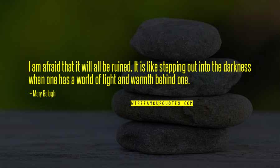Stepping Out Into The World Quotes By Mary Balogh: I am afraid that it will all be