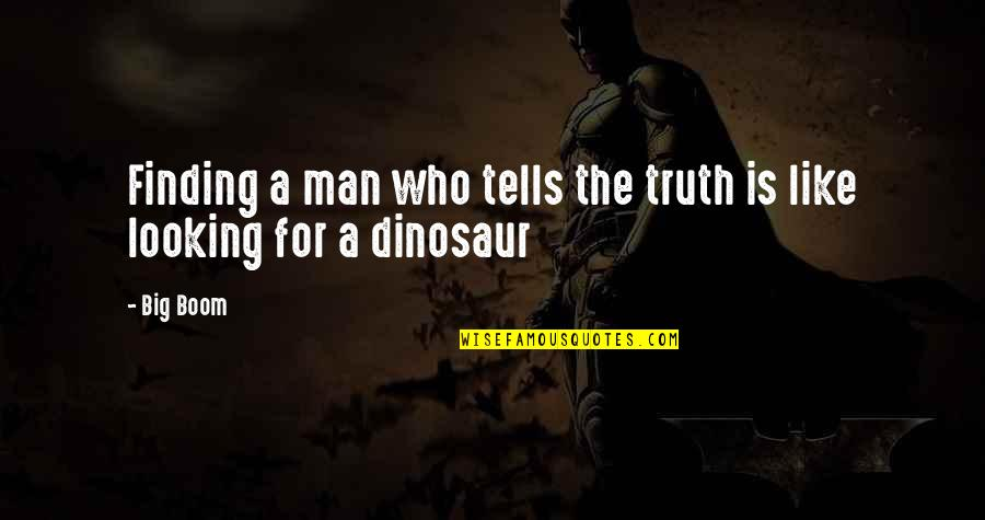 Stepson Birthday Quotes By Big Boom: Finding a man who tells the truth is
