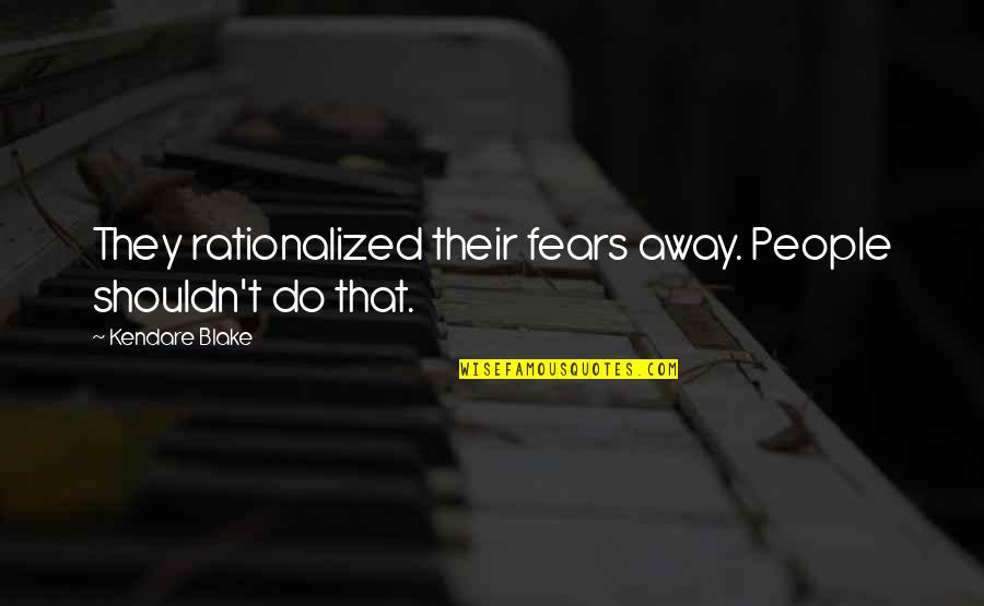 Stepson Birthday Quotes By Kendare Blake: They rationalized their fears away. People shouldn't do