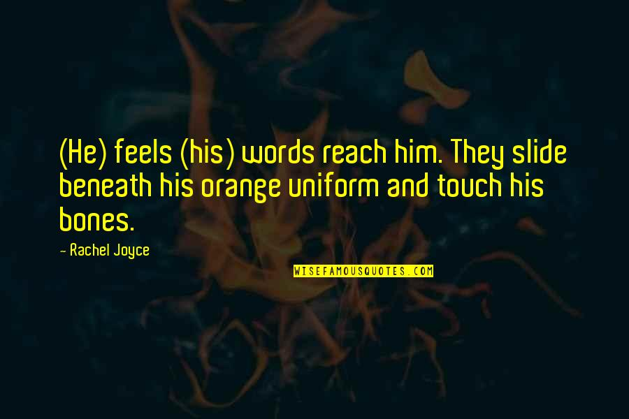 Stepson Birthday Quotes By Rachel Joyce: (He) feels (his) words reach him. They slide