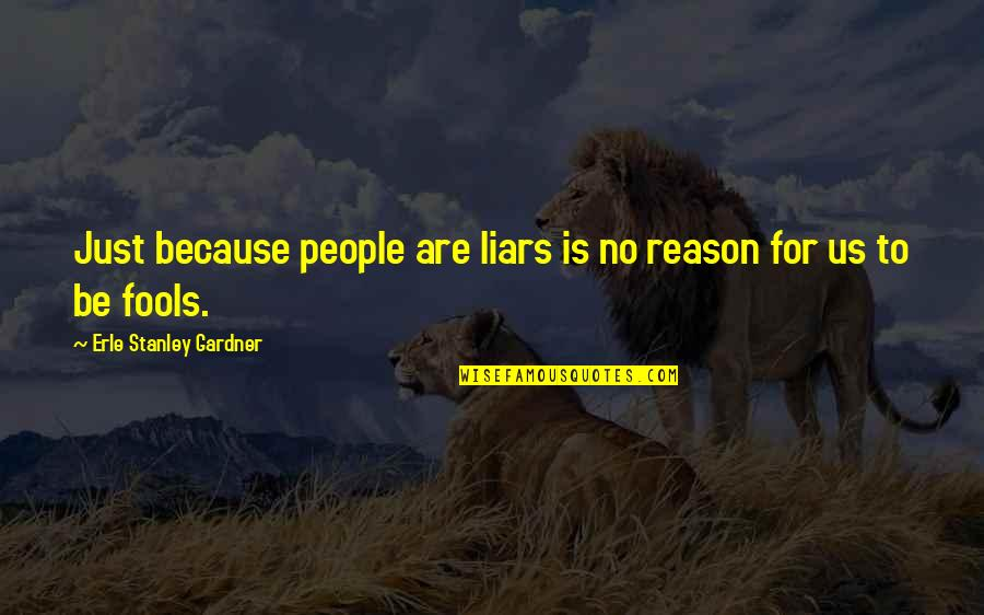 Stereophonics Quotes By Erle Stanley Gardner: Just because people are liars is no reason