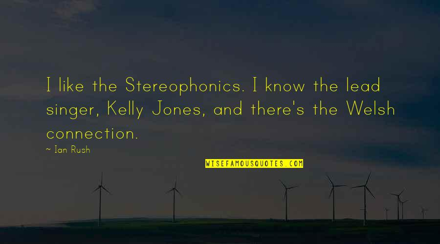 Stereophonics Quotes By Ian Rush: I like the Stereophonics. I know the lead