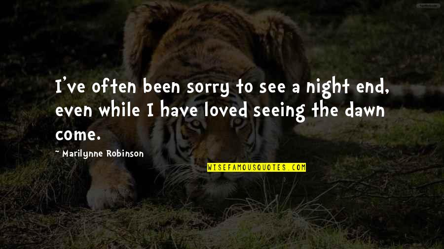 Stereophonics Quotes By Marilynne Robinson: I've often been sorry to see a night