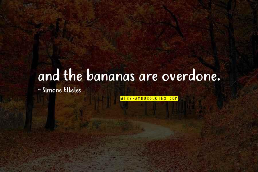 Stereophonics Quotes By Simone Elkeles: and the bananas are overdone.
