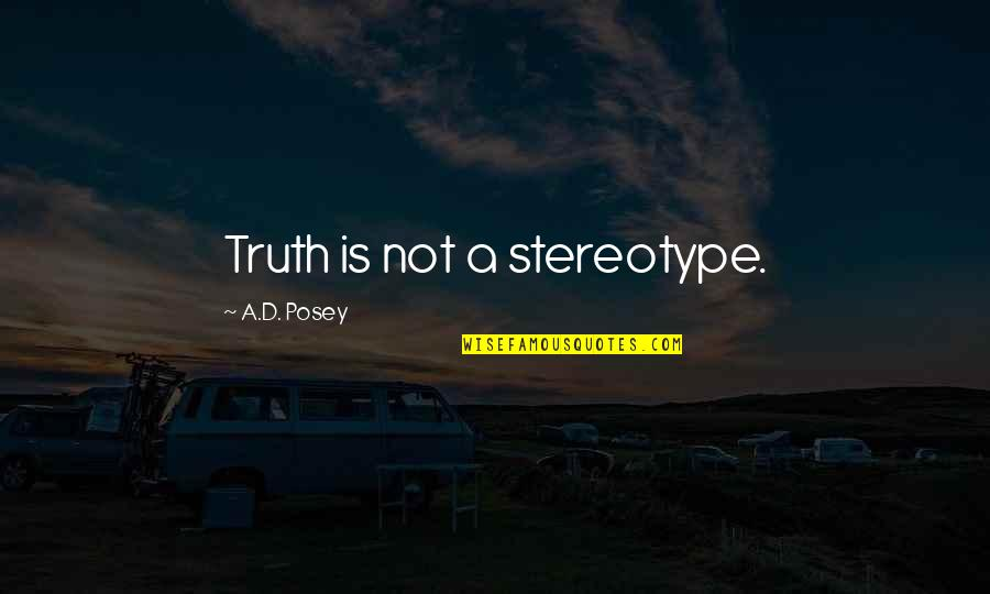 Stereotype Quotes By A.D. Posey: Truth is not a stereotype.