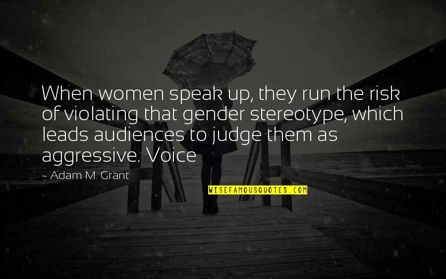 Stereotype Quotes By Adam M. Grant: When women speak up, they run the risk