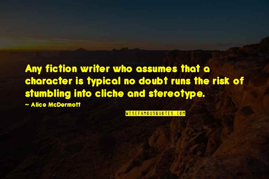 Stereotype Quotes By Alice McDermott: Any fiction writer who assumes that a character