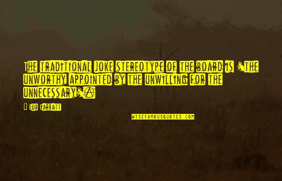 Stereotype Quotes By Bob Garratt: The traditional joke stereotype of the board is