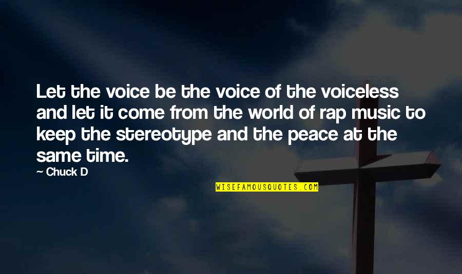 Stereotype Quotes By Chuck D: Let the voice be the voice of the