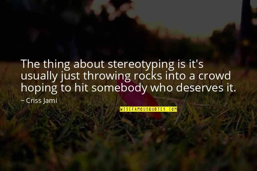 Stereotype Quotes By Criss Jami: The thing about stereotyping is it's usually just